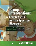 Group interventions for children with autism spectrum disorders : a focus on social competency and social skills