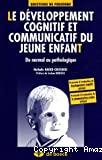 Le développement cognitif et communicatif du jeune enfant : du normal au pathologique