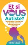 Et si vous étiez autiste ? Témoignages d'adultes sur le spectre : comment réalise-t-on qu'on est autiste