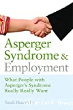 Asperger syndrome and employment : what people with Asperger syndrome really really want