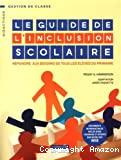 Le guide de l'inclusion scolaire : répondre aux besoins de tous les élèves du primaire