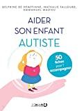 Aider son enfant autiste : 50 fiches pour l'accompagner