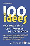 100 idées pour mieux gérer les troubles de l'attention avec ou sans hyperactivité (TDA/H) et pour aider les enseignants, les parents et les enfants