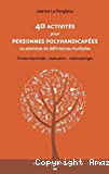 40 activités pour personnes polyhandicapées ou atteintes de déficiences multiples : fiches d'activités, évaluation, méthodologie