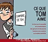 Ce que Tom aime : un livre sur la sexualité et la masturbation des garçons et des jeunes hommes avec autisme ou troubles assimilés