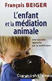 L'enfant et la médiation animale: Une nouvelle approche par la zoothérapie
